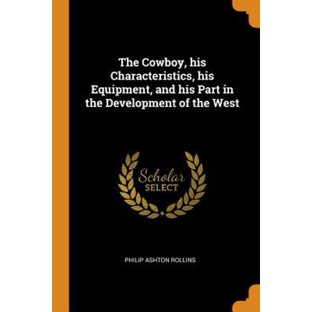 The Cowboy, His Characteristics, His Equipment, and His Part in the Development of the West Paperback ()