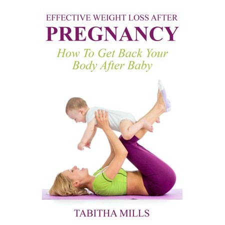 Effective Weight Loss After Pregnancy: How To Get Back Your Body After Baby -
