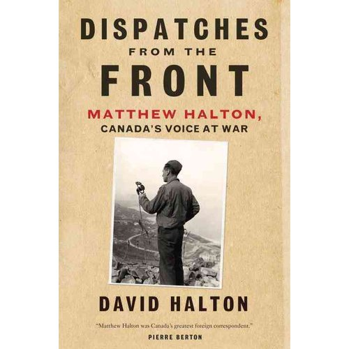 Dispatches from the Front: Matthew Halton, Canada's Voice at War