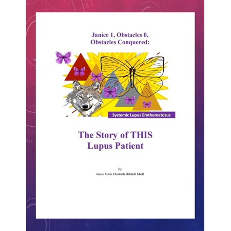 Janice 1, Obstacles 0, Obstacles Conquered: The Story of THIS Lupus Patient -