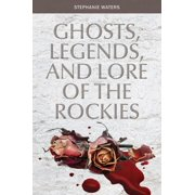 Ghosts, Legends, and Lore of the Rockies (Paperback)