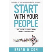 Start with Your People: The Daily Decision That Changes Everything (Hardcover)