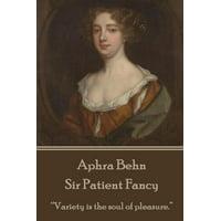 Aphra Behn - Sir Patient Fancy : Variety Is the Soul of Pleasure.