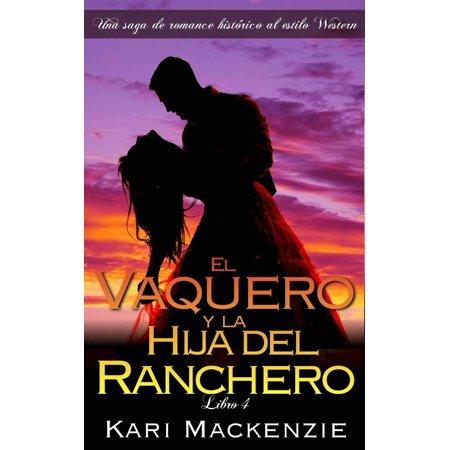El vaquero y la hija del ranchero (Una saga de romance histórico al estilo Western. Parte 4) -
