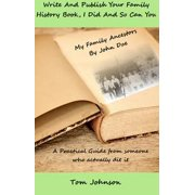 Write and Publish Your Family History Book, I Did and so Can You - eBook