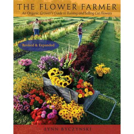 The Flower Farmer : An Organic Grower's Guide to Raising and Selling Cut Flowers, 2nd