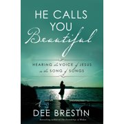 He Calls You Beautiful : Hearing the Voice of Jesus in the Song of Songs