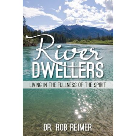 River Dwellers : Living in the Fullness of the