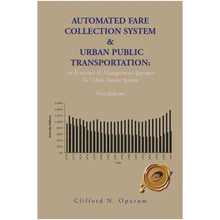 Automated Fare Collection System & Urban Public Transportation: An Economic & Management Approach to Urban Transit Systems