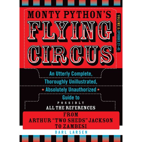 Monty Python's Flying Circus: An Utterly Complete, Thoroughly Unillustrated, Absolutely Unauthorized Guide to Possibly All the References: Episodes 27-45