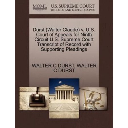 Durst  Walter Claude  V  U S  Court Of Appeals For Ninth Circuit U S  Supreme Court Transcript Of Record With Supporting Pleadings