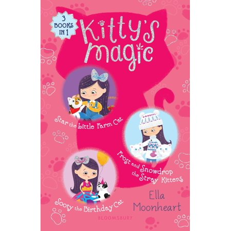 Kitty's Magic Bind-up Books 4-6 : Star the Little Farm Cat, Frost and Snowdrop the Stray Kittens, and Sooty the Birthday