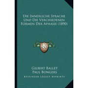 Die Innerliche Sprache Und Die Verchiedenen Formen Der Aphasie (1890)