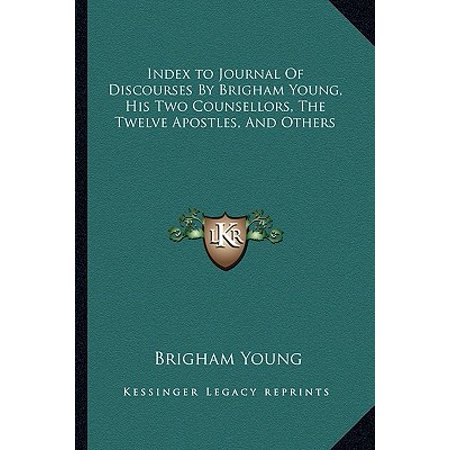 Index to Journal of Discourses by Brigham Young, His Two Counsellors, the Twelve Apostles, and Others