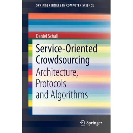 Service Oriented Crowdsourcing  Architecture  Protocols And Algorithms