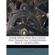Voor Meer Dan Een Leven : Een Twaalftal Leerredenen Van E. Laurillard...