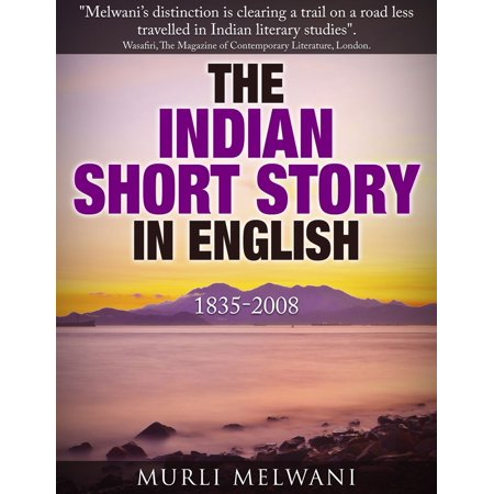 The Indian Short Story in English, 1835 -2008 -