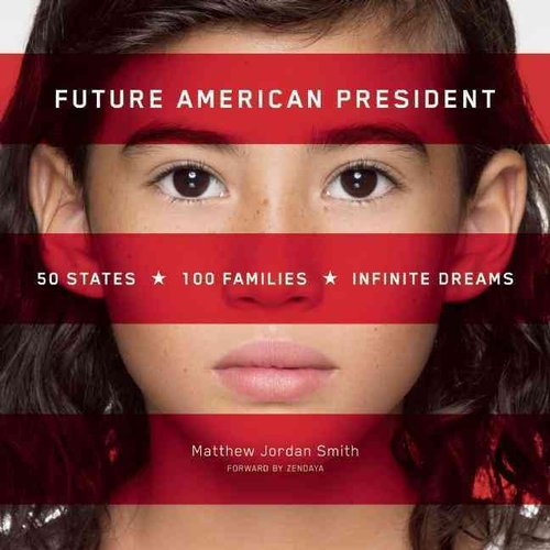 Future American President: 50 States, 100 Families, Infinite Dreams