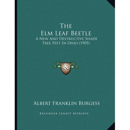 The ELM Leaf Beetle : A New and Destructive Shade Tree Pest in Ohio (1905)