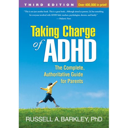 Taking Charge of ADHD, Third Edition : The Complete, Authoritative Guide for (A Guide For New Residents 3rd Edition)