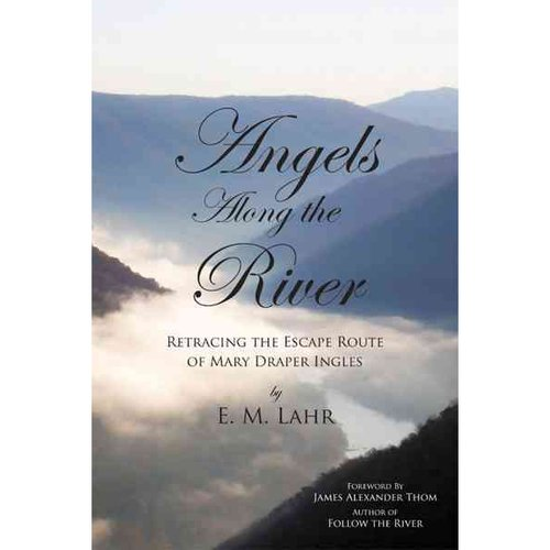 Angels Along the River : Retracing the Escape Route of Mary Draper Ingles