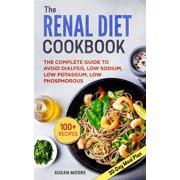 Renal Diet Cookbook: The Complete Guide To Avoid Dialysis, Low Sodium, Low Potassium, Low Phosphorous (Paperback)
