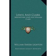 Lewis and Clark : Meriwether Lewis and William Clark