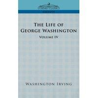 The Life of George Washington - Volume IV