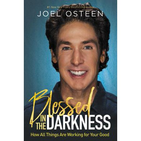 Blessed in the Darkness : How All Things Are Working for Your