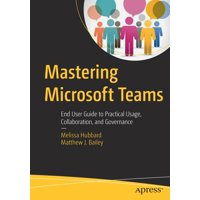 Mastering Microsoft Teams: End User Guide to Practical Usage, Collaboration, and Governance (Paperback)