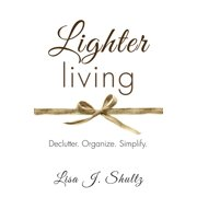 Lighter Living: Declutter. Organize. Simplify. (Paperback)