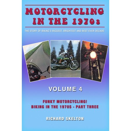 Motorcycling in the 1970s The story of biking's biggest, brightest and best ever decade Volume 4: -
