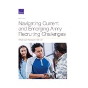 Navigating Current and Emerging Army Recruiting Challenges : What Can Research Tell Us? (Paperback)