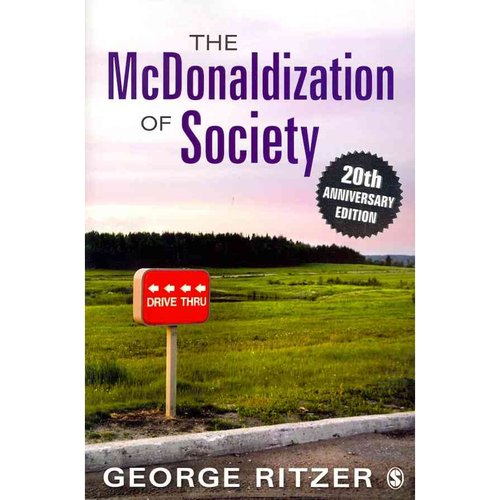 mcdonaldization society george ritzer The mcdonaldization of society george ritzer the success of fast food chains is used by ritzer as a metaphor for some general trends characterizing contemporary american societywe have become a nation driven by concerns for rationality,speed,and efficiency that are so well illustrated by the mcdonalds'style of.