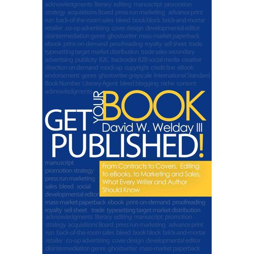 Get Your Book Published!: From Contracts to Covers, Editing to E-books, Marketing and Sales, What Every Writer and Author Should Know