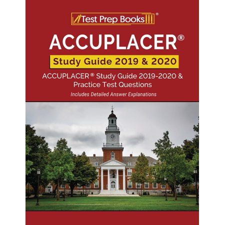 ACCUPLACER Study Guide 2019 & 2020: ACCUPLACER Study Guide 2019-2020 & Practice Test Questions [Includes Detailed Answer Explanations] (The Cay Study Guide Questions And Answers)