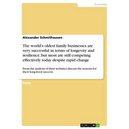 the worlds oldest family businesses are very successful in terms of  the worlds oldest family businesses are very successful in terms of  longevity and resilience but most are still competing effectively today  despite rapid