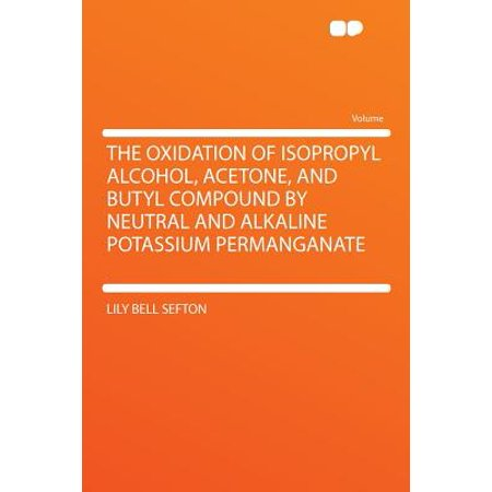 The Oxidation of Isopropyl Alcohol, Acetone, and Butyl Compound by Neutral and Alkaline Potassium (Best Rubbing Compound For Oxidation)