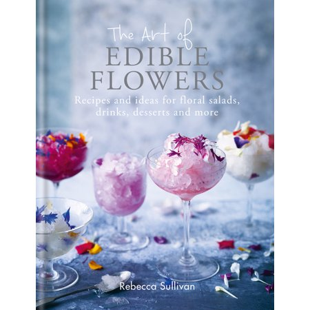 The Art of Edible Flowers : Recipes and ideas for floral salads, drinks, desserts and - Halloween Ideas Desserts