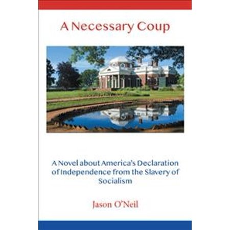 A Necessary Coup : A Novel About America's Declaration of Independence from the Slavery of