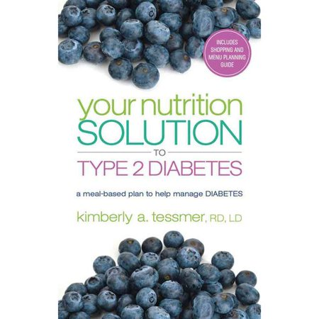 Your Nutrition Solution To Type 2 Diabetes  A Meal Based Plan To Help Manage Diabetes