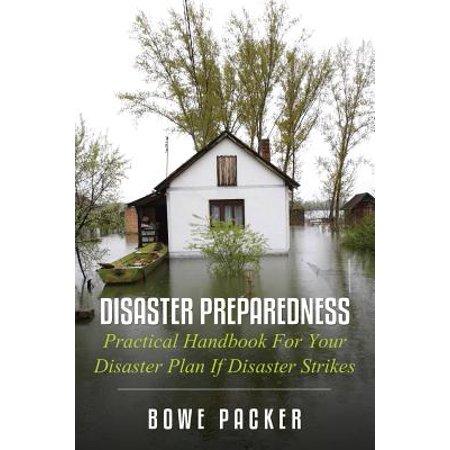 Disaster Preparedness : Practical Handbook for Your Disaster Plan If Disaster Strikes (Preparedness Handbook)