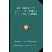 George Eliot and Her Times a Victorian Study