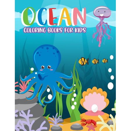 Ocean: Ocean Coloring Books for kids: Ocean Coloring Books for kids: Fantastic Ocean Animals Coloring for Boys and Girls, Cute Tropical Fish, Fun Sea Creatures, and Beautiful Underwater Scenes, (Cute Underwater Ocean Scenes