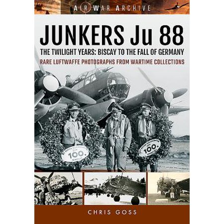 Junkers Ju 88 : The Twilight Years: Biscay to the Fall of (Weather In Bay Of Biscay Next 5 Days)