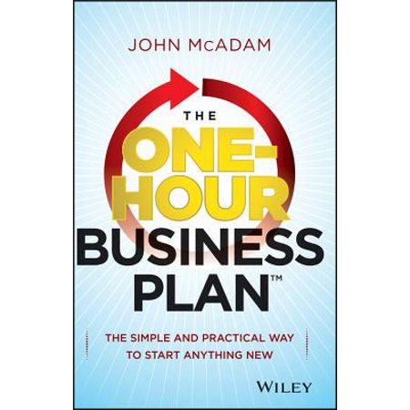 The One-Hour Business Plan : The Simple and Practical Way to Start Anything (Business Plan For Starting A New Business)