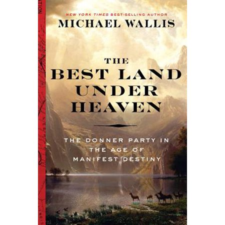 The Best Land Under Heaven: The Donner Party in the Age of Manifest Destiny -