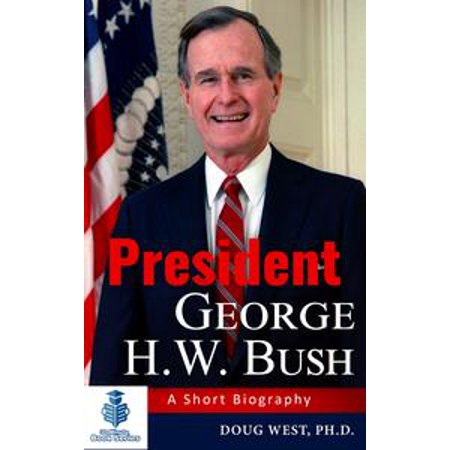 President George H. W. Bush: A Short Biography - eBook (George W Bush Costume)