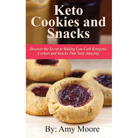 Keto Cookies and Snacks: Discover the Secret to Making Low-Carb Ketogenic Cookies and Snacks That Taste Amazing (Best Snacks For Keto Diet)