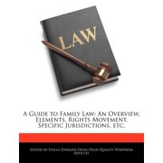 A Guide to Family Law : An Overview, Elements, Rights Movement, Specific Jurisdictions, Etc.